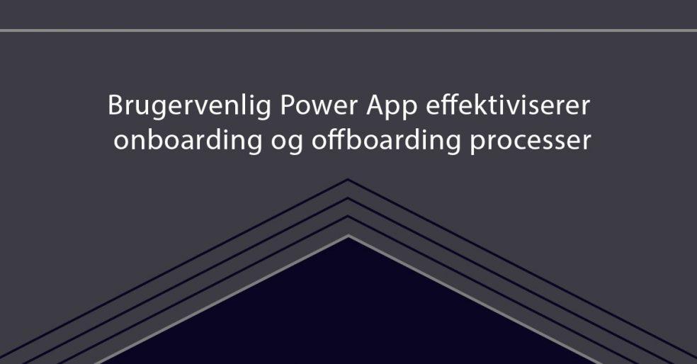 Brugervenlig Power App effektiviserer onboarding og offboarding processer