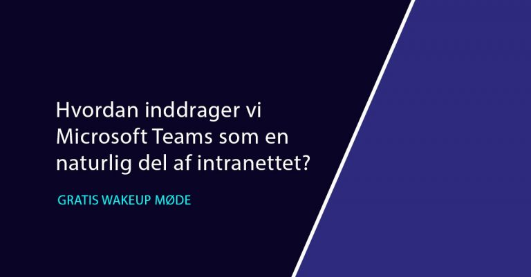 Hvordan inddrager vi Microsoft Teams som en naturlig del af intranettet wakeup feauture