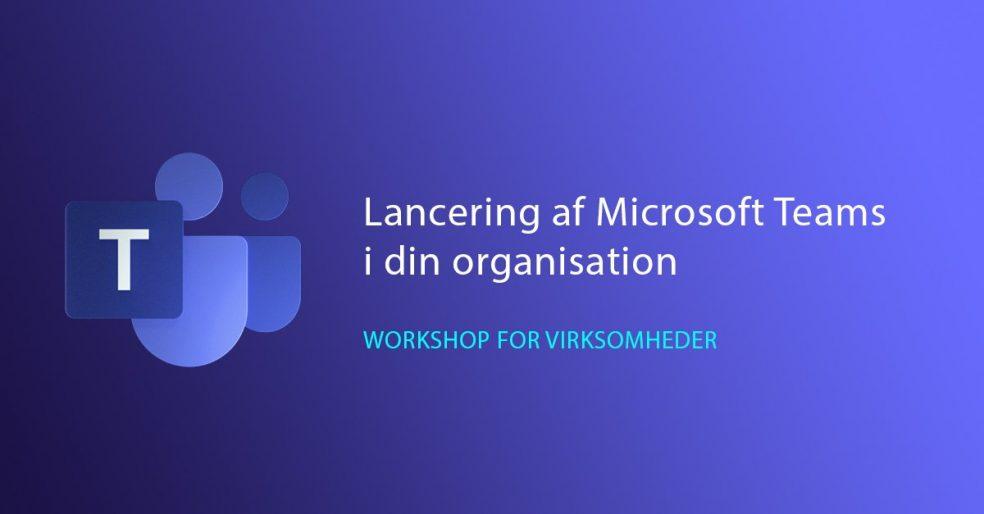 Lancering af Microsoft Teams i din organisation