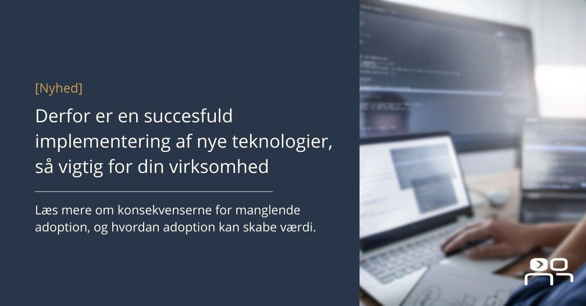 Derfor er en succesfuld implementering af nye teknologier, så vigtig for din virksomhed